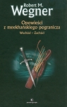 Opowieści z meekhańskiego pogranicza 2 Wschód-Zachód Wegner Robert M.