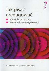 Jak pisać i redagować Wolańska Ewa, Wolański Adam, Zaśko-Zielińska Monika, Majewska-Tworek Anna, Piekot Tomasz