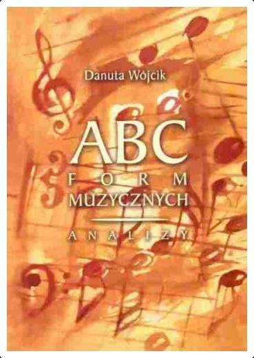 ABC form muzycznych. Analizy Danuta Wójcik