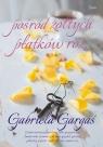 Pośród żółtych płatków róż Gargaś Gabriela