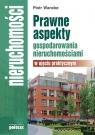 Prawne aspekty gospodarowania nieruchomościami w ujęciu praktycznym Wancke Piotr