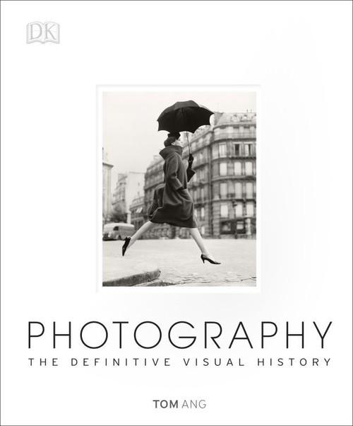 Photography The Definitive Visual History Ang Tom
