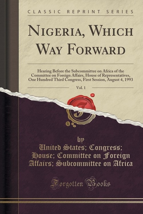 Nigeria, Which Way Forward, Vol. 1 Africa United States; Congress; House;
