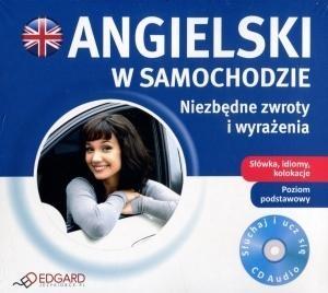 Angielski w samochodzie Niezbędne zwroty i wyrażenia Poziom podstawowy