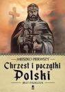 Mieszko Pierwszy. Chrzest i początki Polski Strzelczyk Jerzy