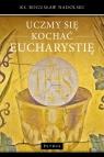 Uczmy się kochać Eucharystię