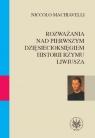 Rozważania nad pierwszym dziesięcioksięgiem historii Rzymu Liwiusza  Machiavelli Niccolo