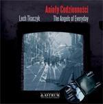 Anioły codzienności The Angels of Everyday +CD Tkaczyk Lech
