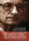 Warto być przyzwoitym Teksty osobiste i nieosobiste Bartoszewski Władysław