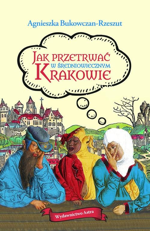 Jak przetrwać w średniowiecznym Krakowie Bukowczan-Rzeszut Agnieszka