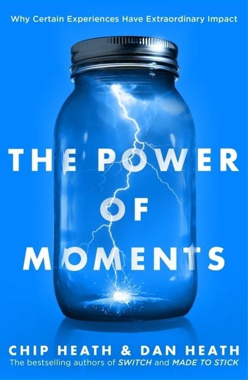 The Power of Moments Heath Chip Heath Dan