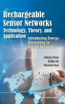 Rechargeable Sensor Networks: Technology, Theory, and Application Shibo He, Jiming Chen