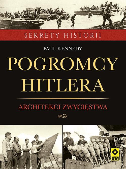 Pogromcy Hitlera Architekci zwycięstwa Kennedy Paul
