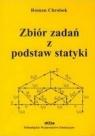 Zbiór zadań z podstaw statyki Chrobok Roman