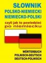 Słownik polsko-niemiecki niemiecko-polski czyli jak to powiedzieć po niemiecku Alisch Aleksander, Marchwica Barbara