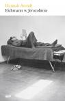 Eichmann w Jerozolimie. Rzecz o banalności zła Arendt Hannah