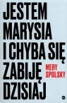 Jestem Marysia i chyba się zabiję dzisiaj Spolsky Mery