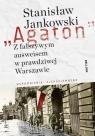 Agaton Z fałszywym ausweisem w prawdziwej Warszawie Wspomnienia Jankowski Stanisław
