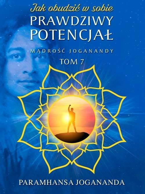 Jak obudzić w sobie prawdziwy potencjał Mądrość Joganandy Tom 7 Jogananda Paramhansa
