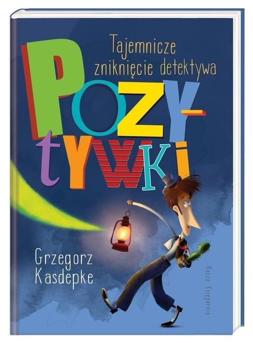 Tajemnicze zniknięcie detektywa Pozytywki Kasdepke Grzegorz