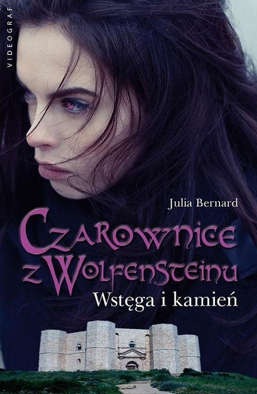 Czarownice z Wolfensteinu Tom 2 Wstęga i kamień Bernard Julia