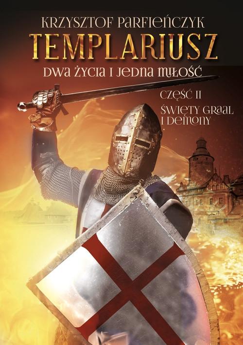 Templariusz. Dwa życia i jedna miłość. Część 2: Święty Graal i demony Parfieńczyk Krzysztof