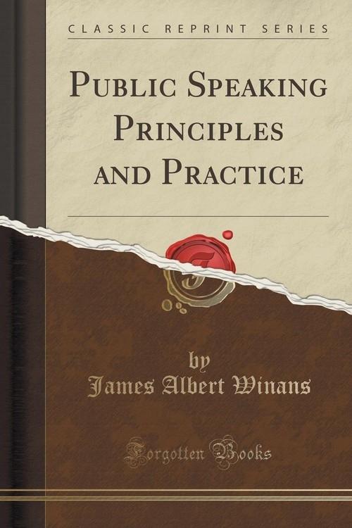 Public Speaking Principles and Practice (Classic Reprint) Winans James Albert