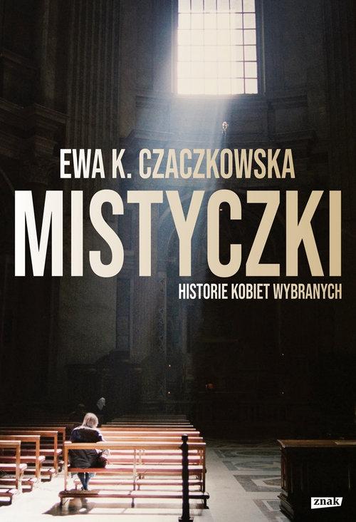 Mistyczki Historie kobiet wybranych Czaczkowska Ewa K.