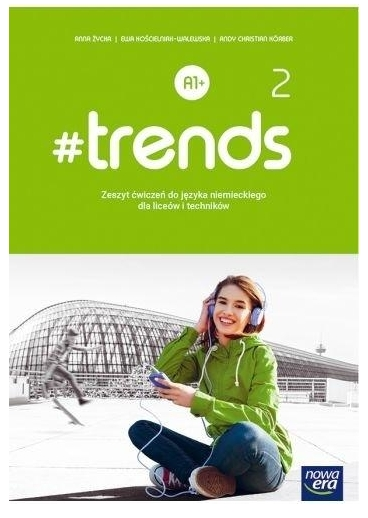 #trends 2. Zeszyt ćwiczeń do języka niemieckiego dla liceów i techników. Poziom A1+ Życka Anna, Kościelniak-Walewska Ewa, Körber Andy Christian