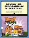Bawimy się, programując w ScratchuNauka programowania przez tworzenie Sweigart Al