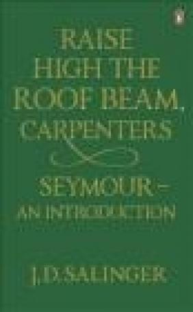 Raise High the Roof Beam J. D. Salinger, J. Salinger