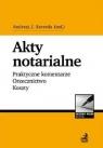Akty notarialne. Praktyczne komentarze... praca zbiorowa