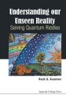 Understanding Our Unseen Reality Ruth Kastner