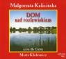 Dom nad rozlewiskiem  (Audiobook) Kalicińska Małgorzata