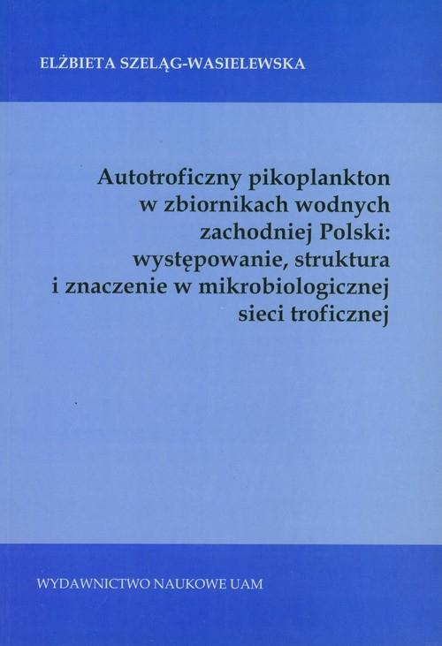 Autotroficzny pikoplankton w zbiornikach wodnych zachodniej Polski Szeląg-Wasielewska Elżbieta