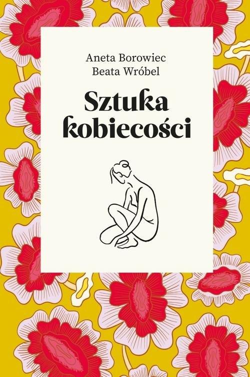 Sztuka kobiecości Borowiec Aneta, Wróbel Beata