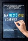 Jak uczyć (się) zdalnie? Podręcznik dla nauczycieli, uczniów i Jacek Woźniak, Marcin Staruch, Michał Jurek, Wioletta Wereda, Piotr Zaskórski