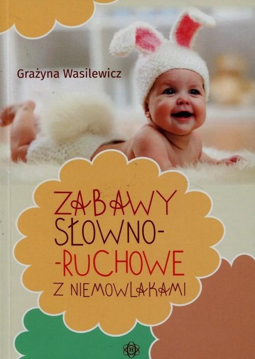Zabawy słowno-ruchowe z niemowlakami Wasilewicz Grażyna
