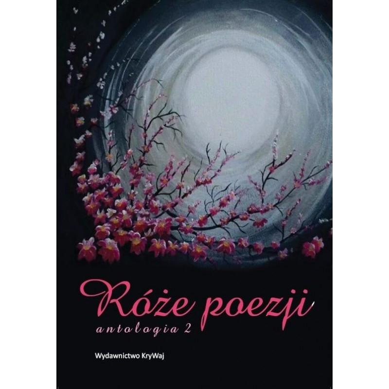 Róże poezji. Antologia 2 praca zbiorowa
