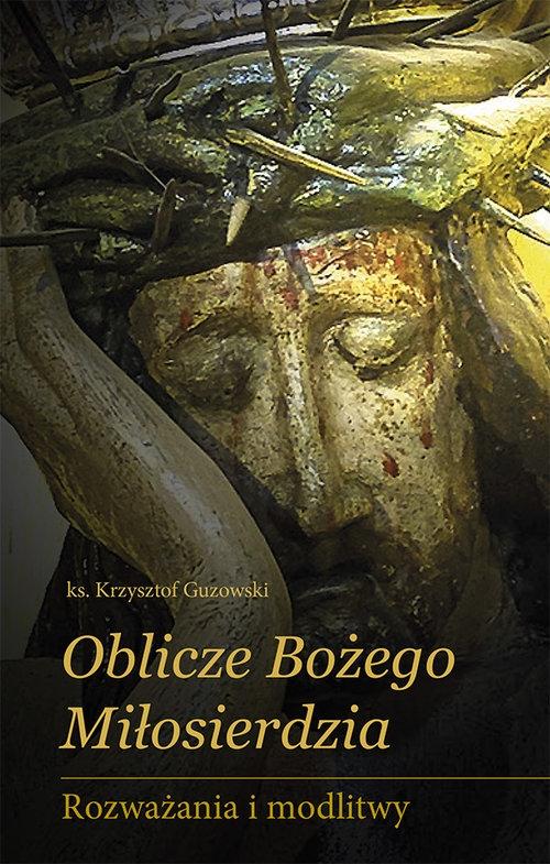Oblicze Bożego Miłosierdzia Guzowski Krzysztof