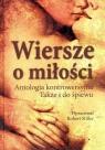 Wiersze o miłości Antologia kontrowersyjna. Także i do śpiewu