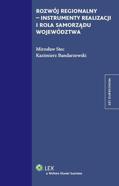 Rozwój regionalny instrumenty realizacji i rola samorządu województwa Bandarzewski Kazimierz, Stec Mirosław