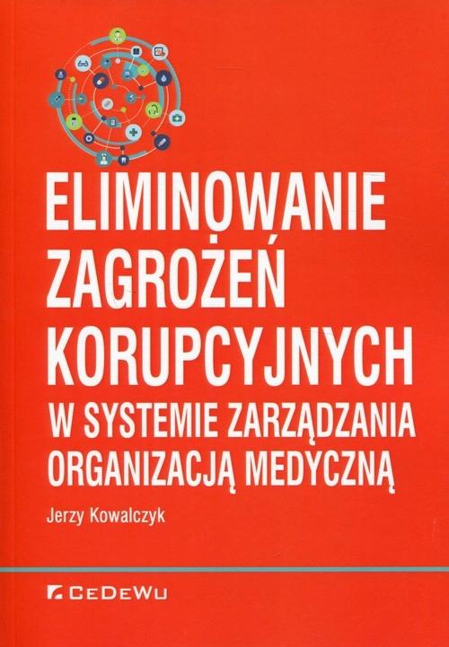 Eliminowanie zagrożeń korupcyjnych w systemie zarządzania organizacją medyczną Kowalczyk Jerzy