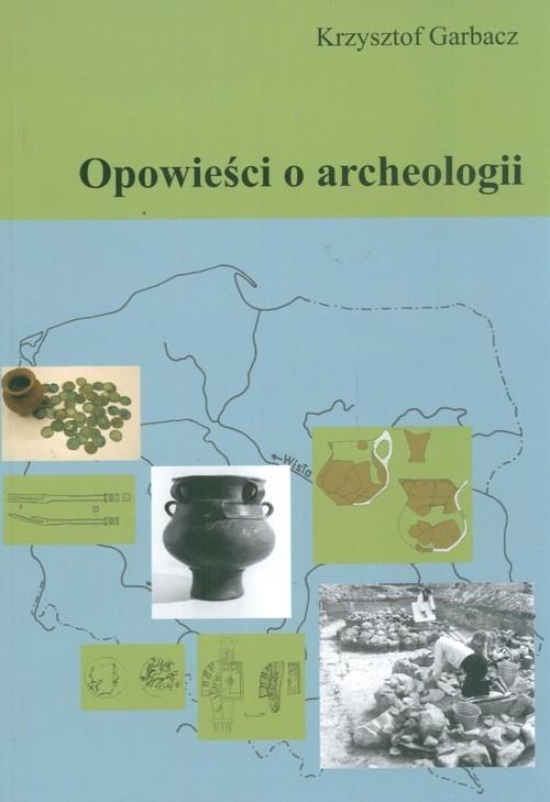 Opowieści o archeologii Garbacz Krzysztof