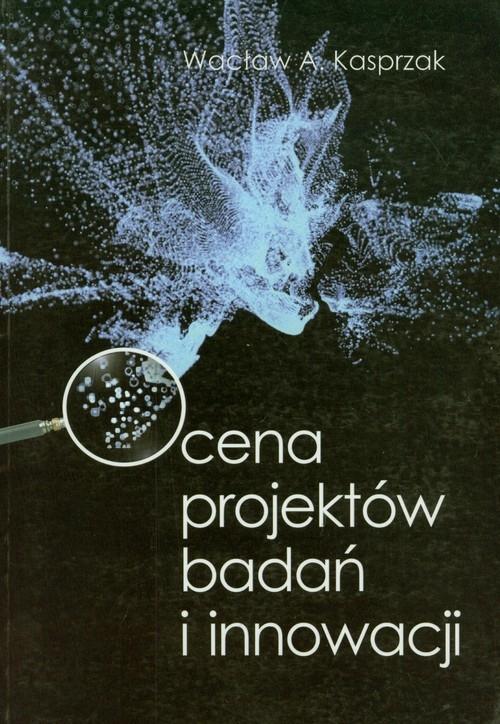 Ocena projektów badań i innowacji Kasprzak Wacław A.