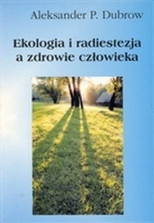 Ekologia i radiestezja a zdrowie człowieka Aleksander Dubrow Aleksander Dubrow