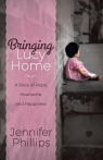 Bringing Lucy Home A Story of Hope, Heartache, and Happiness Phillips Jennifer
