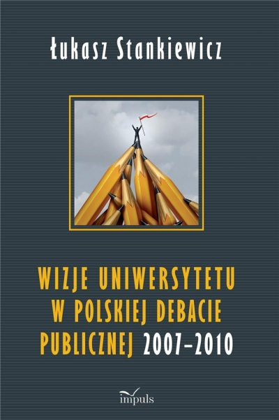 Wizje uniwersytetu w polskiej debacie publicznej Łukasz Stankiewicz