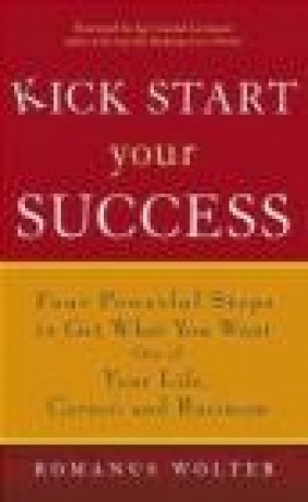 Kick Start Your Success Romanus Wolter, R Wolter