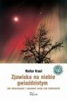 Zjawiska na niebie gwiaździstym Jak obserwować i rozumieć ruchy ciał Kraul Walter